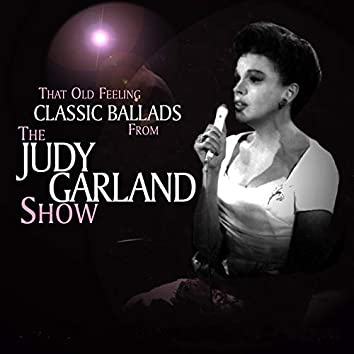 That Old Feeling: Classic Ballads From The Judy Garland Show (Live)