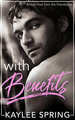 With Benefits: A Friends-To-Lovers Romance