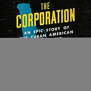 The Corporation     An Epic Story of the Cuban American Underworld              Written by:                                                                                                                                 T. J. English                               Narrated by:                                                                                                                                 Tim Andres Pabon                      Length: 19 hrs and 7 mins     7 ratings     Overall 5.0
