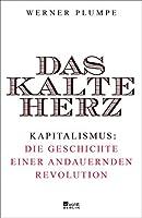 Das kalte Herz: Kapitalismus: die Geschichte einer andauernden Revolution