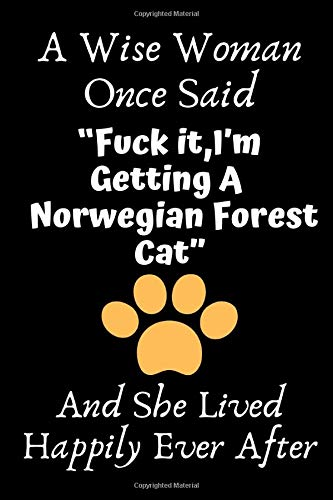 """A Wise Woman Once Said """"Fuck it,I'm Getting A Norwegian Forest Cat"""" And She Lived Happily Ever After: Norwegian Forest Cat Gifts For Woman,Norwegian ... Gifts For Her, Journal Blank Notebook Diary"""