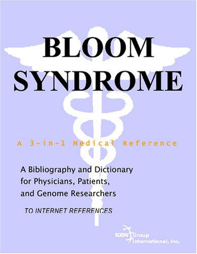 Bloom Syndrome - A Bibliography and Dictionary for Physicians, Patients, and Genome Researchers