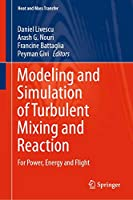 Modeling and Simulation of Turbulent Mixing and Reaction: For Power, Energy and Flight (Heat and Mass Transfer)