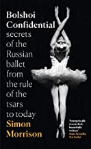 Bolshoi Confidential: Secrets of the Russian Ballet from the Rule of the Tsars to Today (Tpb Om)