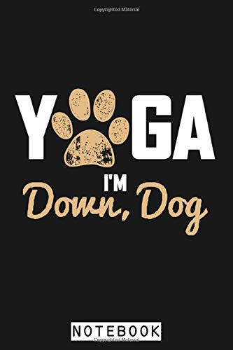 Yoga I'm Down Dog Notebook: 6x9 120 Pages, Matte Finish Cover, Planner, Lined College Ruled Paper, Journal, Diary