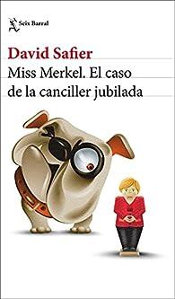 Miss Merkel. El caso de la canciller jubilada par David Safier