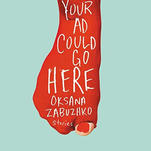 Your Ad Could Go Here Audiobook By Oksana Zabuzhko, Nina Shevchuk-Murray - editor and translator, Halyna Hryn - translator, Askold Melnyczuk - translator, Marco Carynnyk - translator, Marta Horban - translator cover art