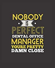 NOBODY IS PERFECT DENTAL OFFICE MANAGER YOU'RE PRETTY DAMN CLOSE: College Ruled Lined Notebook   120 Pages Perfect Funny Gift keepsake Journal, Diary