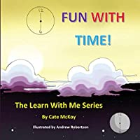 The Learn With Me Series: Fun With Time