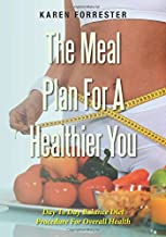 The Meal Plan For A Healthier You: Day To Day Balance Diet Procedure For Overall Health