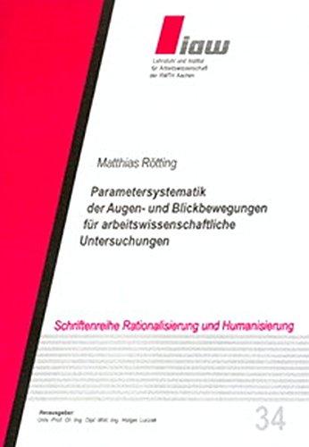 Parametersystematik der Augen- und Blickbewegungen für arbeitswissenschaftliche Untersuchungen (Schriftenreihe Rationalisierung und Humanisierung)