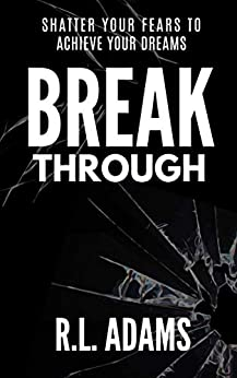 Breakthrough - Shatter Your Fears to Achieve Your Dreams (Inspirational Books Series Book 4) by [R.L. Adams]