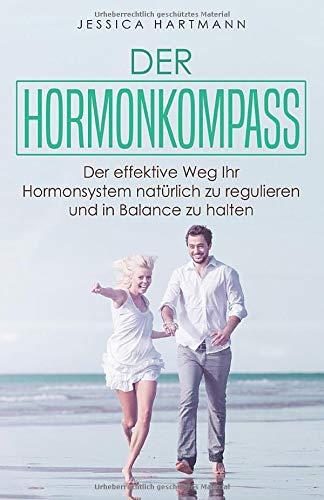 Der Hormonkompass: Der effektive Weg Ihr Hormonsystem natürlich zu regulieren und in Balance zu halten