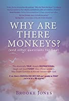 Why Are There Monkeys? (and other questions for God)
