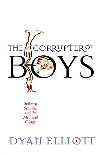 The Corrupter of Boys: Sodomy, Scandal, and the Medieval Clergy (The Middle Ages Series)