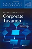Principles of Corporate Taxation (Concise Hornbook Series)