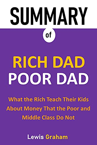 SUMMARY OF RICH DAD POOR DAD: What the Rich Teach Their Kids About Money That the Poor and Middle Class Do Not (English Edition)
