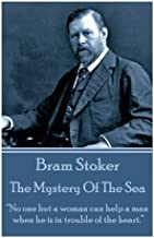 """Bram Stoker - The Mystery Of The Sea: """"No one but a woman can help a man when he is in trouble of the heart."""""""
