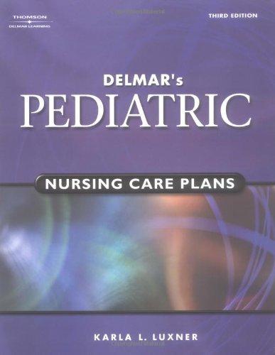 Delmars Pediatric Nursing Care Plans Pediatric Nursing Care Plans Delmars By Karla L Luxner 2004 01 15