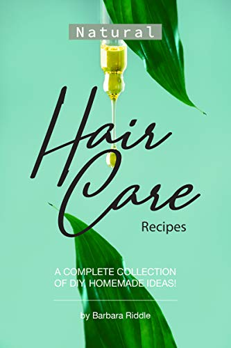 Natural Hair Care Recipes: A Complete Collection of DIY, Homemade Ideas! (English Edition)