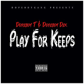 Play for Keeps (feat. Dopeboy Dex)
