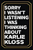 Sorry I wasn't listening I was thinking about Karlie Kloss: Lined Journal Notebook Birthday Gift for Karlie Kloss Lovers:6x 9 inches and 100 pages