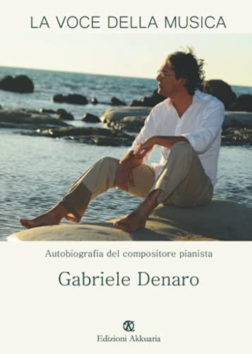 La voce della musica: Autobiografia del compositore pianista Gabriele Denaro