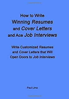 How to Write Winning Resumes and Cover Letters and Ace Job Interviews: Write Customized Resumes and Cover Letters that Wil...