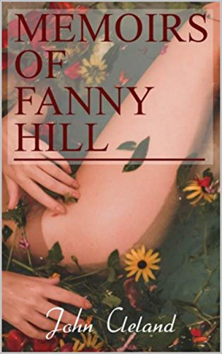 """Memoirs of Fanny Hill by John Cleland """"Classic Annotated Edition"""" (English Edition)"""