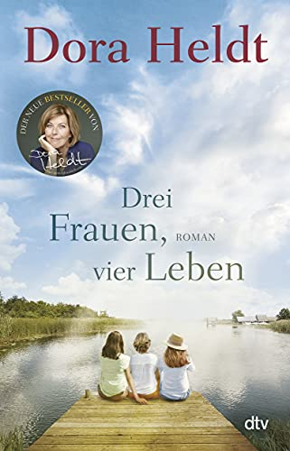 Drei Frauen, vier Leben: Roman (Freundinnen fürs Leben, Band 2)