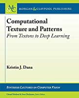 Computational Texture and Patterns: From Textons to Deep Learning (Synthesis Lectures on Computer Vision)