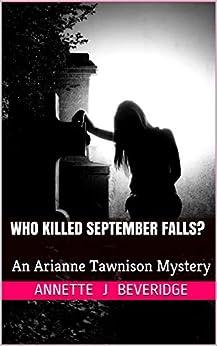 Who Killed September Falls?: An Arianne Tawnison Mystery by [Annette  j Beveridge]