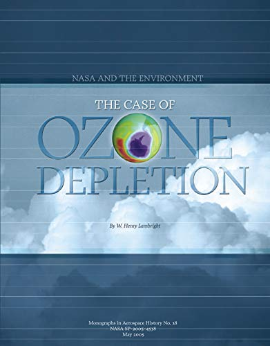 NASA and the Environment: The Case of Ozone Depletion: National Aeronautics and Space Administration (NASA) (English Edition)