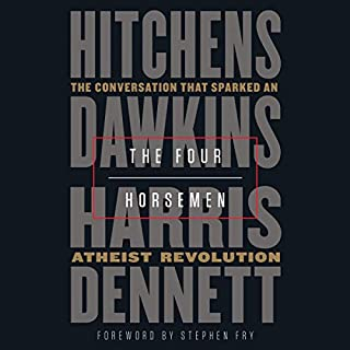 The Four Horsemen     The Conversation That Sparked an Atheist Revolution              By:                                                                                                                                 Christopher Hitchens,                                                                                        Richard Dawkins,                                                                                        Sam Harris,                   and others                          Narrated by:                                                                                                                                 Richard Dawkins,                                                                                        Daniel C. Dennett,                                                                                        Sam Harris,                   and others                 Length: 3 hrs and 4 mins     110 ratings     Overall 4.9