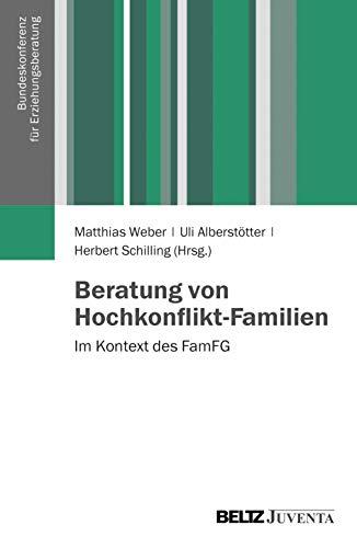 Beratung von Hochkonflikt-Familien: Im Kontext des FamFG (Veröffentlichungen der Bundeskonferenz für Erziehungsberatung)