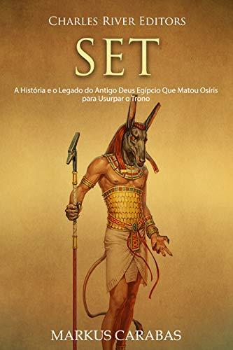 Set: A História e o Legado do Antigo Deus Egípcio Que Matou Osíris para Usurpar o Trono (Portuguese Edition)