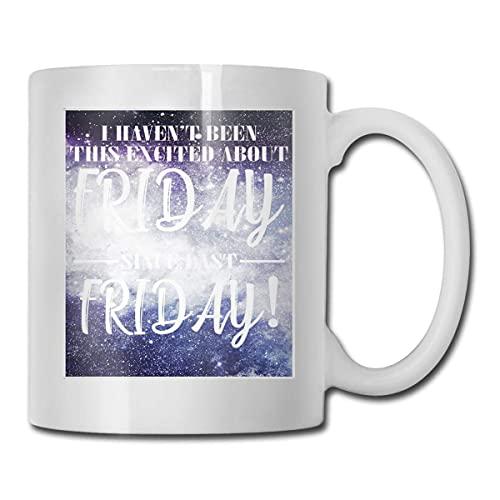 Taza de café Haven't Been This Emocionada About Friday Since Last Friday, regalo de cumpleaños para mamá, papá, esposa, marido, hija, abuela, amiga