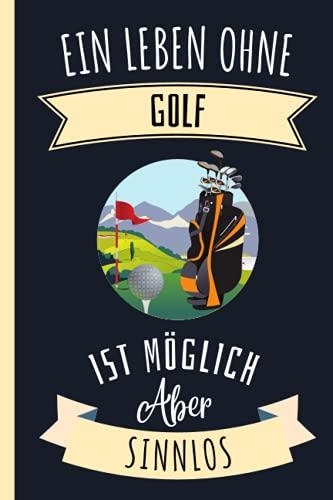 Ein Leben Ohne Golf Ist Möglich Aber Sinnlos: Notizbuch für Golf Liebhaber   Golf Tagebuch   120 Seiten   6 x 9 Zoll   Notizbuchgeschenk für Golf liebhaber   süße Golf abdeckung