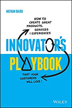 Innovator's Playbook: How to Create Great Products, Services and Experiences that Your Customers Will Love by [Nathan Baird ]