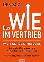 Das WIE im Vertrieb: 19 effektive Strategien fuer mehr Abschluesse zum Verkaufspreis Ihrer Wuensche!