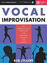 Vocal Improvisation: An Instru-Vocal Approach for Soloists, Groups, and Choirs