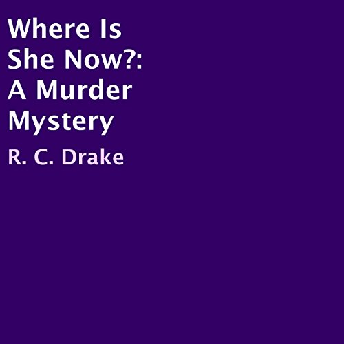 Where Is She Now?     A Murder Mystery              By:                                                                                                                                 R. C. Drake                               Narrated by:                                                                                                                                 Dan Carroll                      Length: 7 hrs and 36 mins     Not rated yet     Overall 0.0