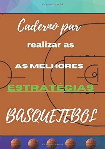 Caderno par realizar as as melhores estratégias BASQUETEBOL: Livro de suporte para a otimização moderna do belo jogo no mundo do basquete