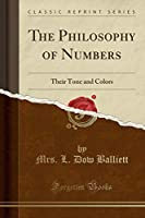 The Philosophy of Numbers: Their Tone and Colors (Classic Reprint)