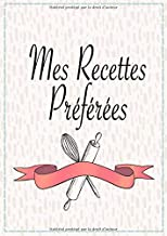 Livres Mes Recettes Préférées: Cahier personnalisé à écrire et compléter | Carnet pour 100 recettes | Format A4 PDF