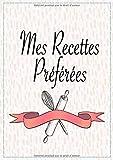Mes Recettes Préférées: Cahier personnalisé à écrire et compléter | Carnet pour 100 recettes | Format A4