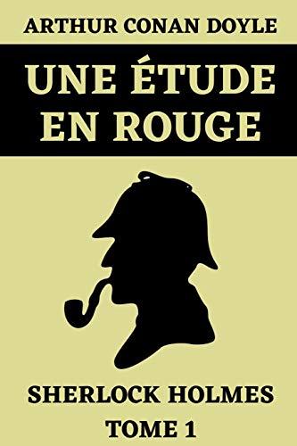 Une Étude en Rouge Sherlock Holmes Tome 1: Édition Originale Annotée