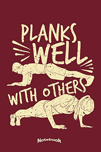 Planks Well With Others: Cool Notebook, Diary or Journal Gift for Planking Lovers, Planking Challenge and Workout Fans with 120 Dot Grid Pages, 6 x 9 Inches, Cream Paper, Glossy Finished Soft Cover