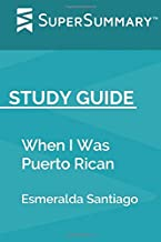 Study Guide: When I was Puerto Rican by Esmeralda Santiago (SuperSummary)