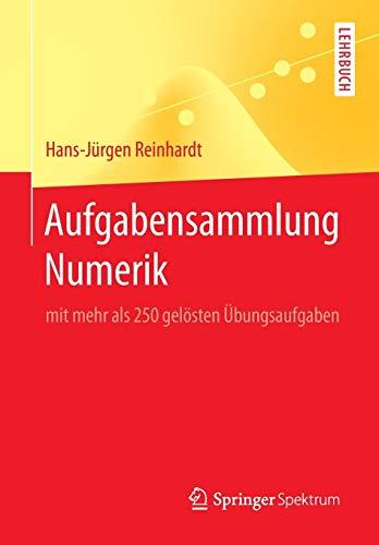 Aufgabensammlung Numerik: mit mehr als 250 gelösten Übungsaufgaben